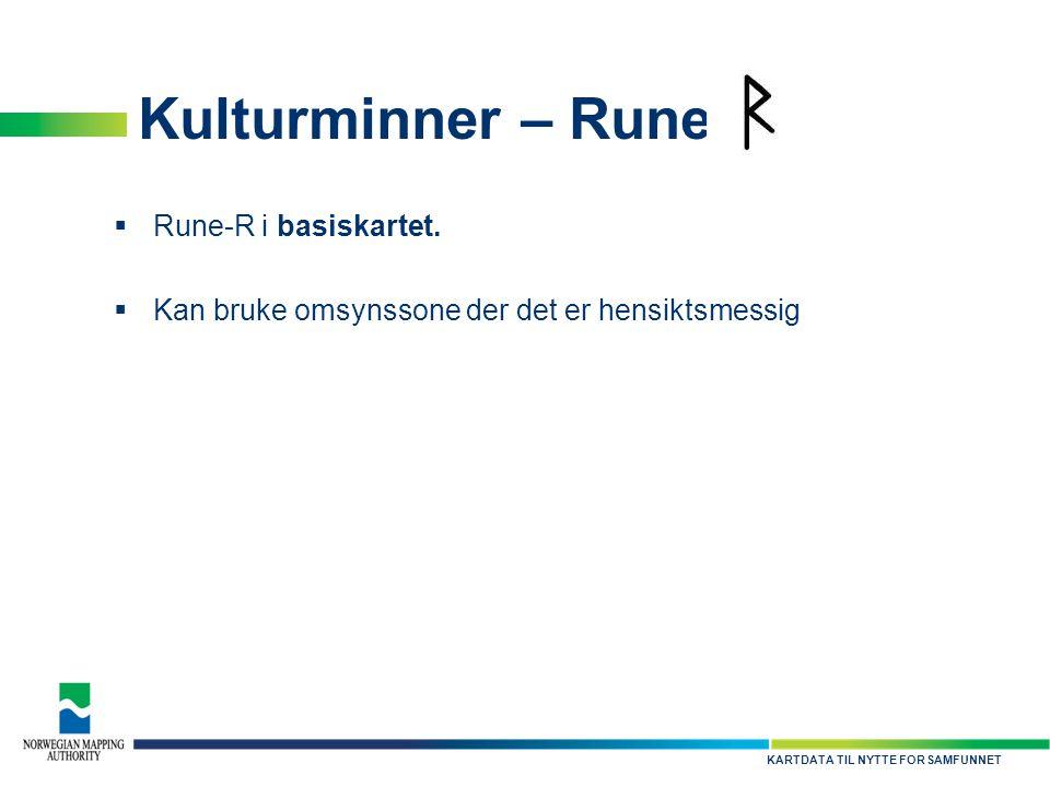 KARTDATA TIL NYTTE FOR SAMFUNNET Kulturminner – Rune  Rune-R i basiskartet.  Kan bruke omsynssone der det er hensiktsmessig