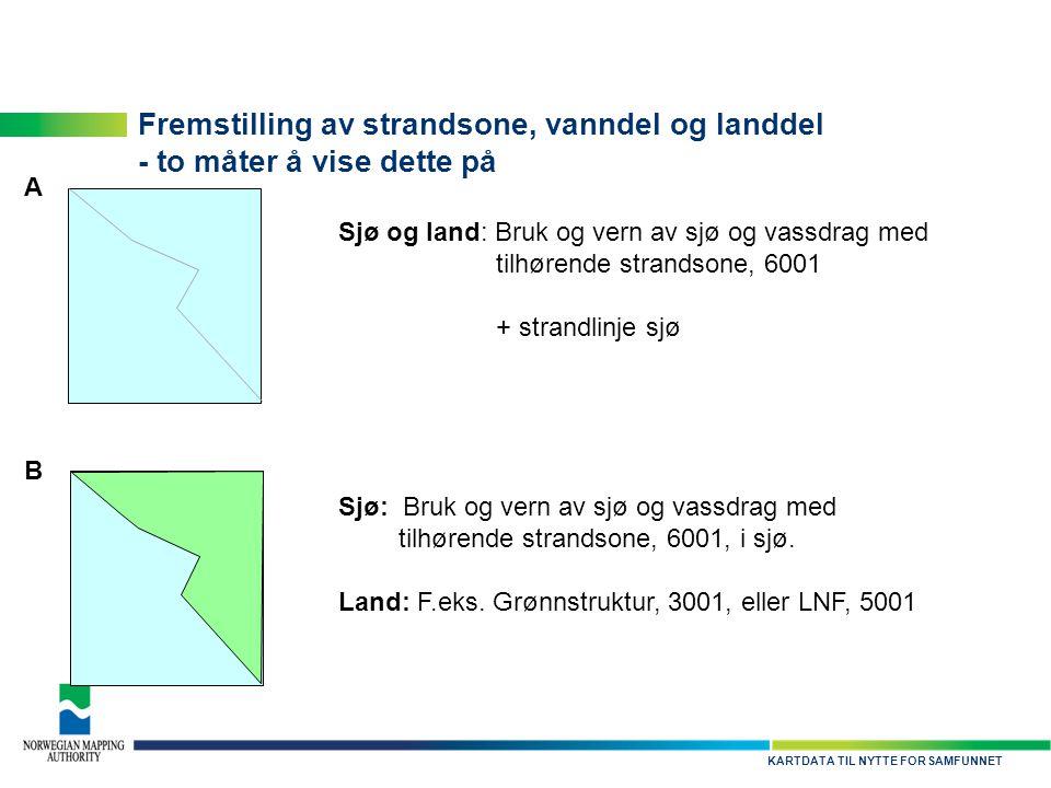 KARTDATA TIL NYTTE FOR SAMFUNNET Fremstilling av strandsone, vanndel og landdel - to måter å vise dette på Sjø og land: Bruk og vern av sjø og vassdra