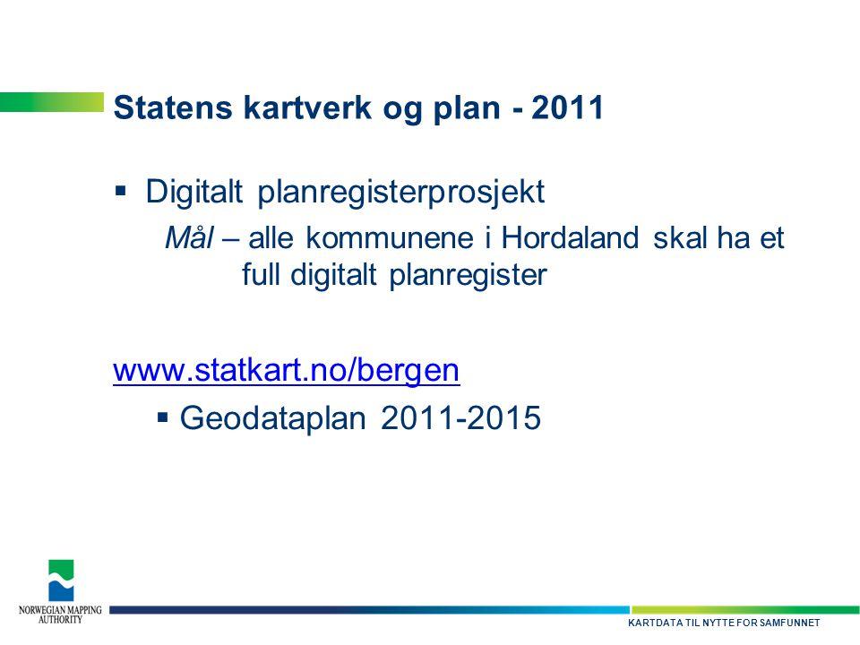 KARTDATA TIL NYTTE FOR SAMFUNNET Statens kartverk og plan - 2011  Digitalt planregisterprosjekt Mål – alle kommunene i Hordaland skal ha et full digi