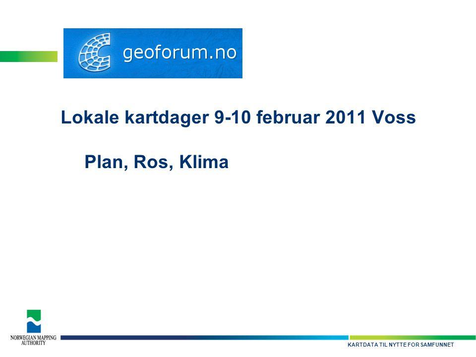 KARTDATA TIL NYTTE FOR SAMFUNNET Lokale kartdager 9-10 februar 2011 Voss Plan, Ros, Klima