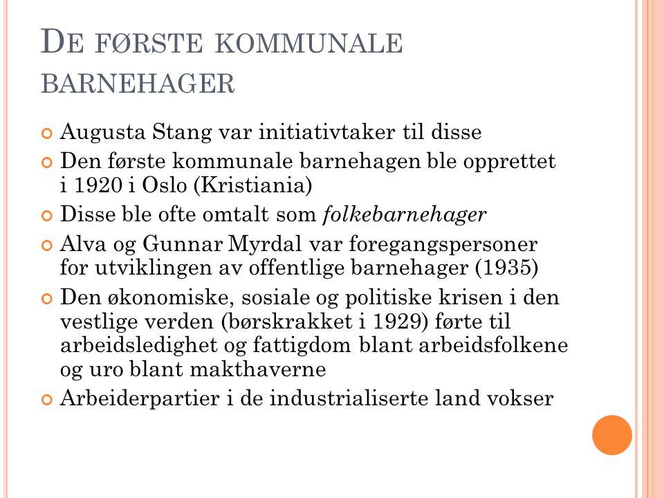 D E FØRSTE KOMMUNALE BARNEHAGER Augusta Stang var initiativtaker til disse Den første kommunale barnehagen ble opprettet i 1920 i Oslo (Kristiania) Di