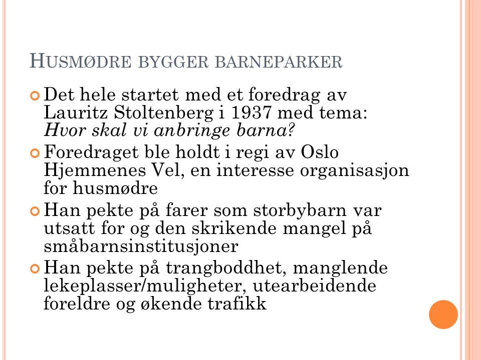 H USMØDRE BYGGER BARNEPARKER Det hele startet med et foredrag av Lauritz Stoltenberg i 1937 med tema: Hvor skal vi anbringe barna? Foredraget ble hold