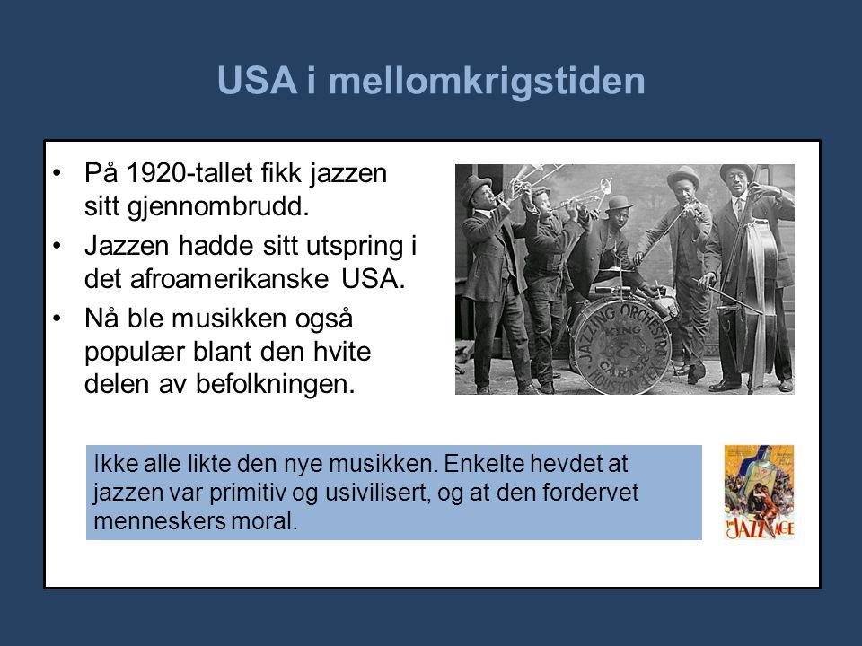 USA i mellomkrigstiden •På 1920-tallet fikk jazzen sitt gjennombrudd. •Jazzen hadde sitt utspring i det afroamerikanske USA. •Nå ble musikken også pop