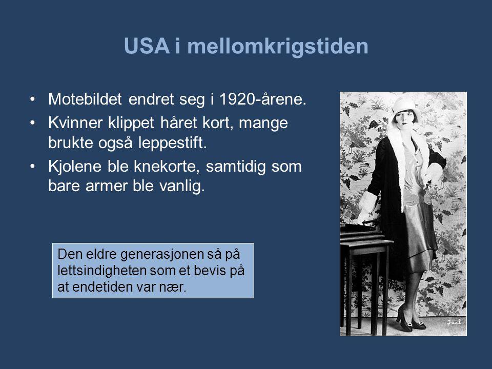 USA i mellomkrigstiden •Motebildet endret seg i 1920-årene. •Kvinner klippet håret kort, mange brukte også leppestift. •Kjolene ble knekorte, samtidig