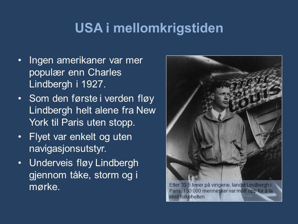 USA i mellomkrigstiden •Ingen amerikaner var mer populær enn Charles Lindbergh i 1927. •Som den første i verden fløy Lindbergh helt alene fra New York