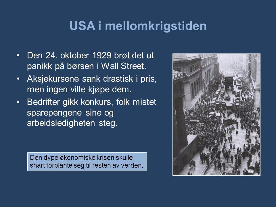 USA i mellomkrigstiden •Den 24. oktober 1929 brøt det ut panikk på børsen i Wall Street. •Aksjekursene sank drastisk i pris, men ingen ville kjøpe dem