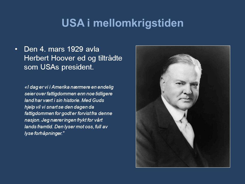 •Den 4. mars 1929 avla Herbert Hoover ed og tiltrådte som USAs president. «I dag er vi i Amerika nærmere en endelig seier over fattigdommen enn noe ti