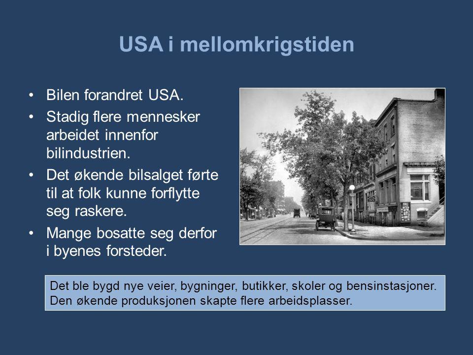 USA i mellomkrigstiden •Bilen forandret USA. •Stadig flere mennesker arbeidet innenfor bilindustrien. •Det økende bilsalget førte til at folk kunne fo