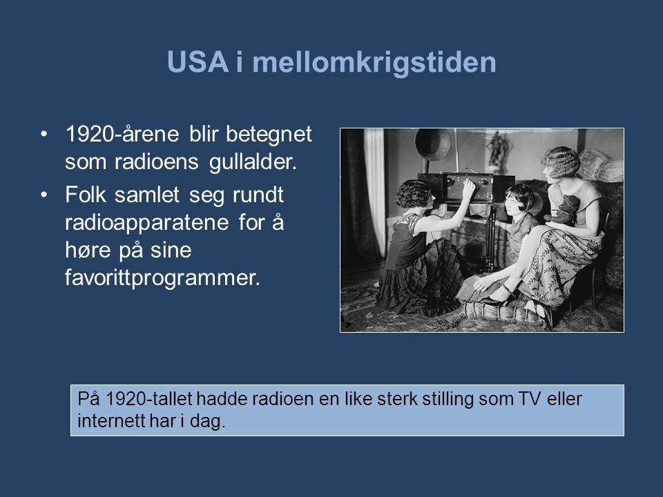 USA i mellomkrigstiden •1920-årene blir betegnet som radioens gullalder. •Folk samlet seg rundt radioapparatene for å høre på sine favorittprogrammer.