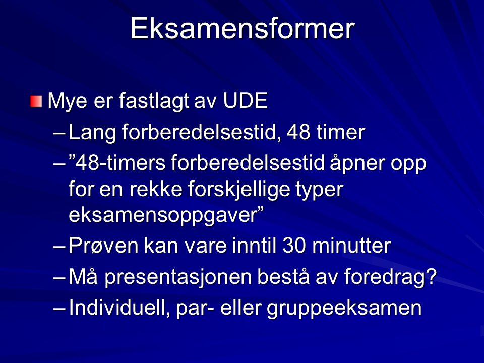 """Eksamensformer Mye er fastlagt av UDE –Lang forberedelsestid, 48 timer –""""48-timers forberedelsestid åpner opp for en rekke forskjellige typer eksamens"""