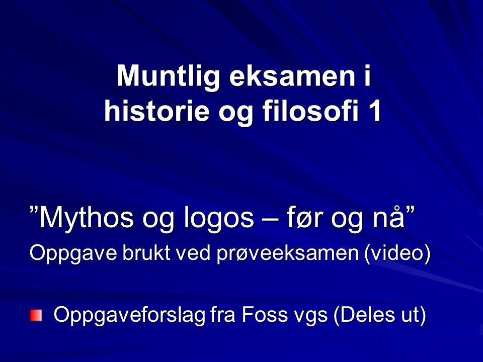 """Muntlig eksamen i historie og filosofi 1 """"Mythos og logos – før og nå"""" Oppgave brukt ved prøveeksamen (video) Oppgaveforslag fra Foss vgs (Deles ut) O"""