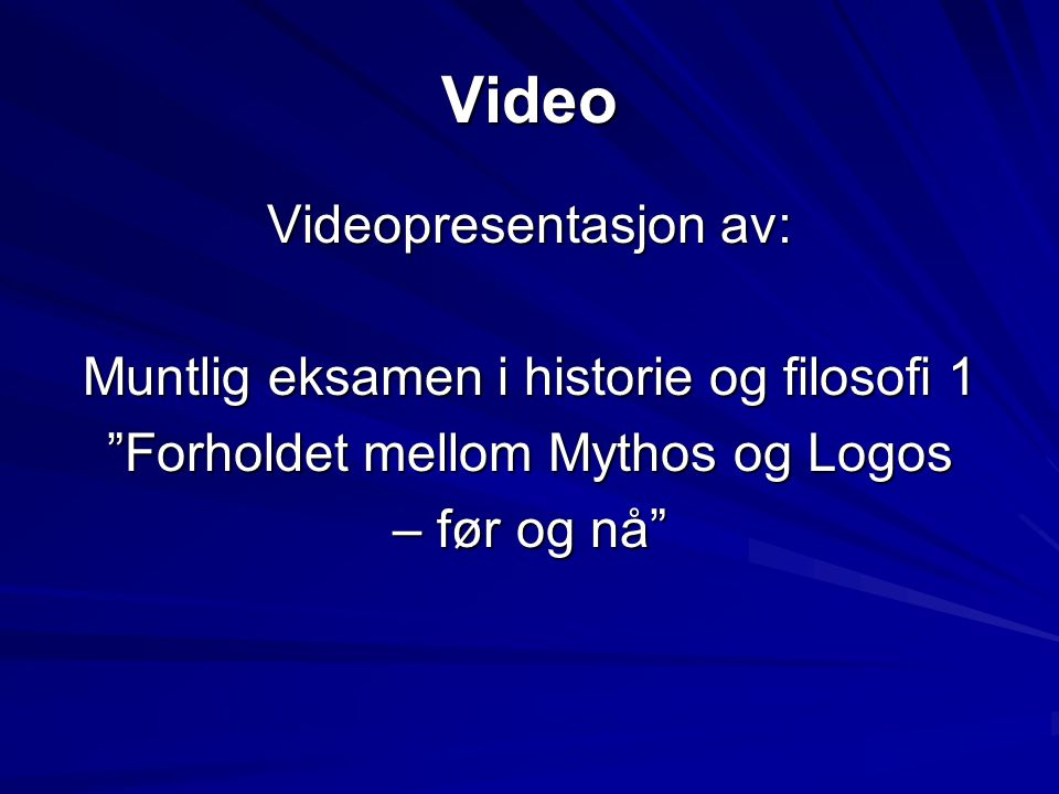 """Video Videopresentasjon av: Muntlig eksamen i historie og filosofi 1 """"Forholdet mellom Mythos og Logos – før og nå"""""""