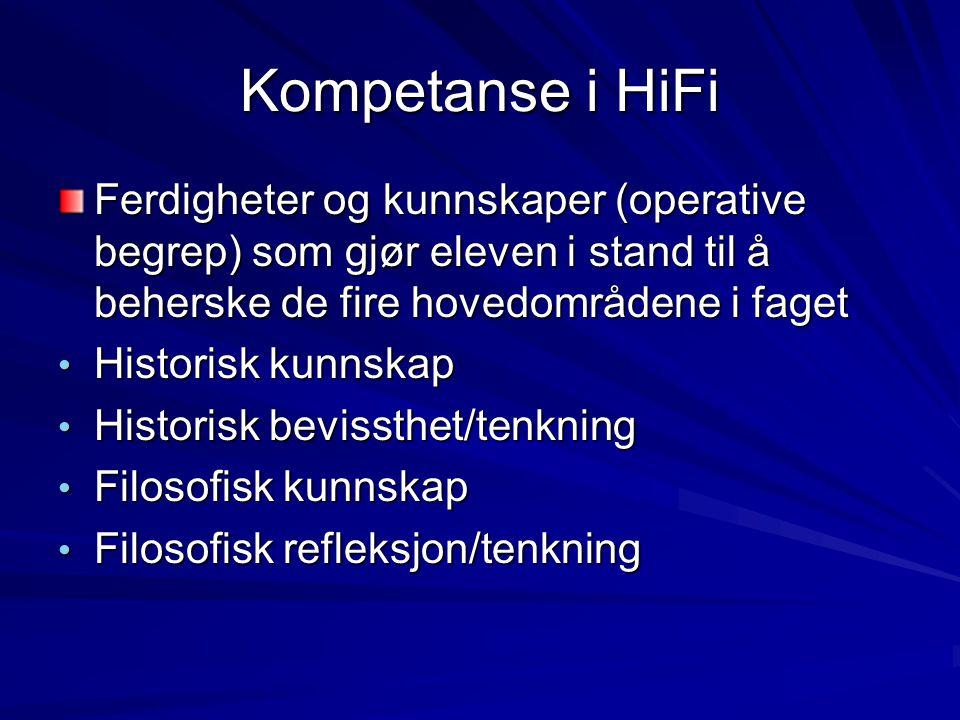 Kompetanse i HiFi Ferdigheter og kunnskaper (operative begrep) som gjør eleven i stand til å beherske de fire hovedområdene i faget • Historisk kunnsk