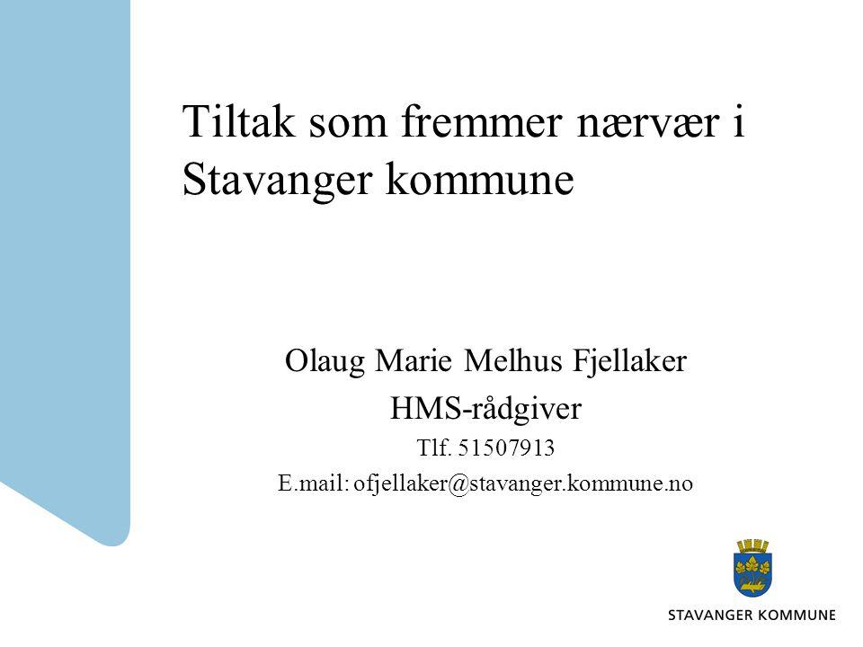 Tiltak som fremmer nærvær i Stavanger kommune Olaug Marie Melhus Fjellaker HMS-rådgiver Tlf.