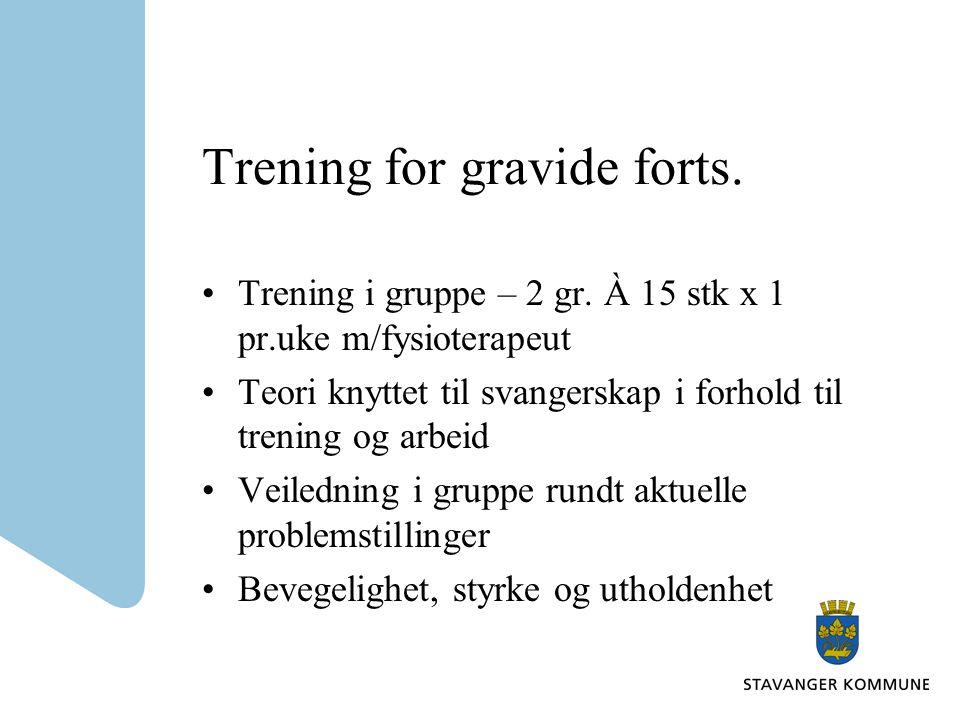 Trening for gravide forts.•Trening i gruppe – 2 gr.