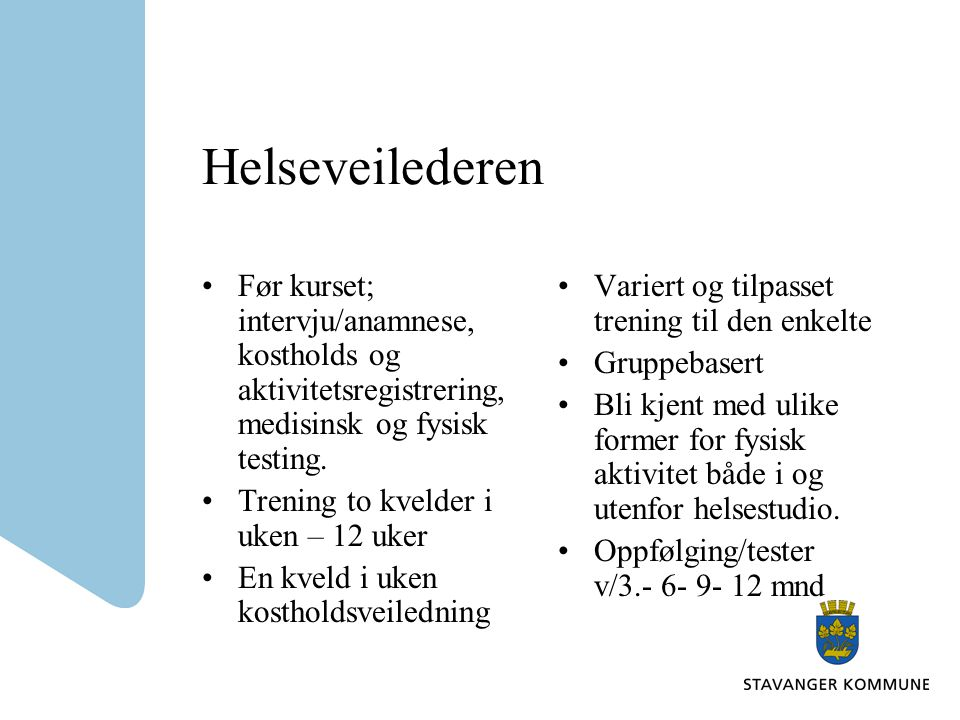 Helseveilederen •Før kurset; intervju/anamnese, kostholds og aktivitetsregistrering, medisinsk og fysisk testing.