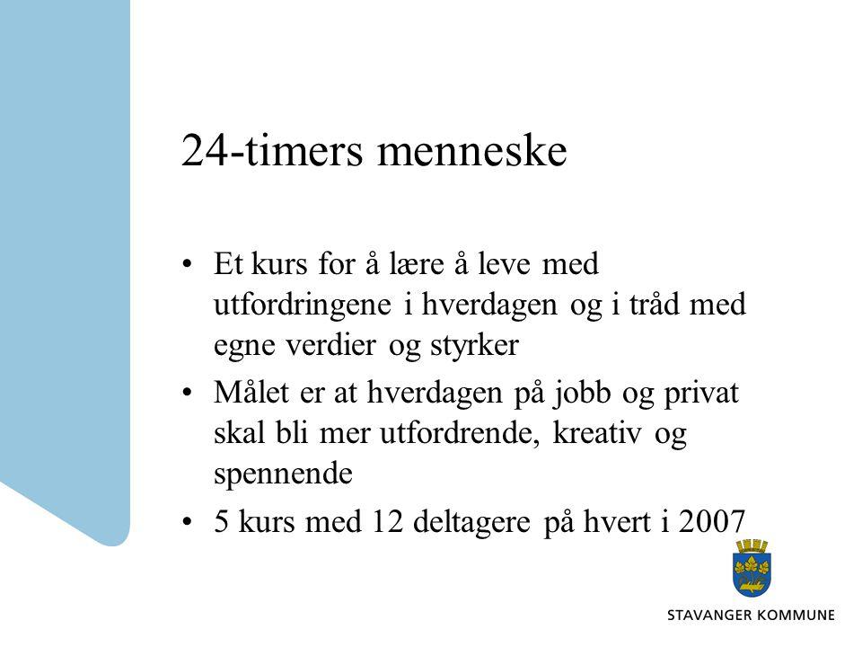 24-timers menneske •Et kurs for å lære å leve med utfordringene i hverdagen og i tråd med egne verdier og styrker •Målet er at hverdagen på jobb og privat skal bli mer utfordrende, kreativ og spennende •5 kurs med 12 deltagere på hvert i 2007