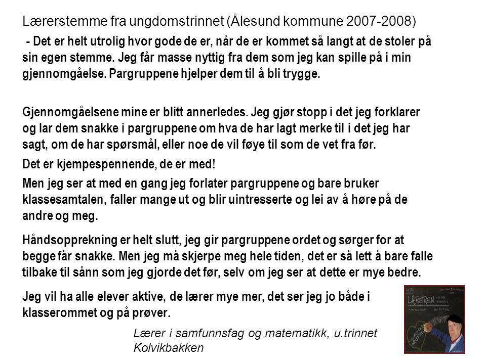 Lærerstemme fra ungdomstrinnet (Ålesund kommune 2007-2008) - Det er helt utrolig hvor gode de er, når de er kommet så langt at de stoler på sin egen s