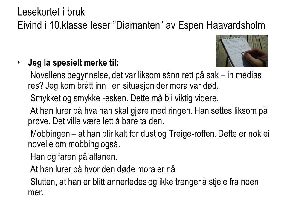 """Lesekortet i bruk Eivind i 10.klasse leser """"Diamanten"""" av Espen Haavardsholm • Jeg la spesielt merke til: Novellens begynnelse, det var liksom sånn re"""