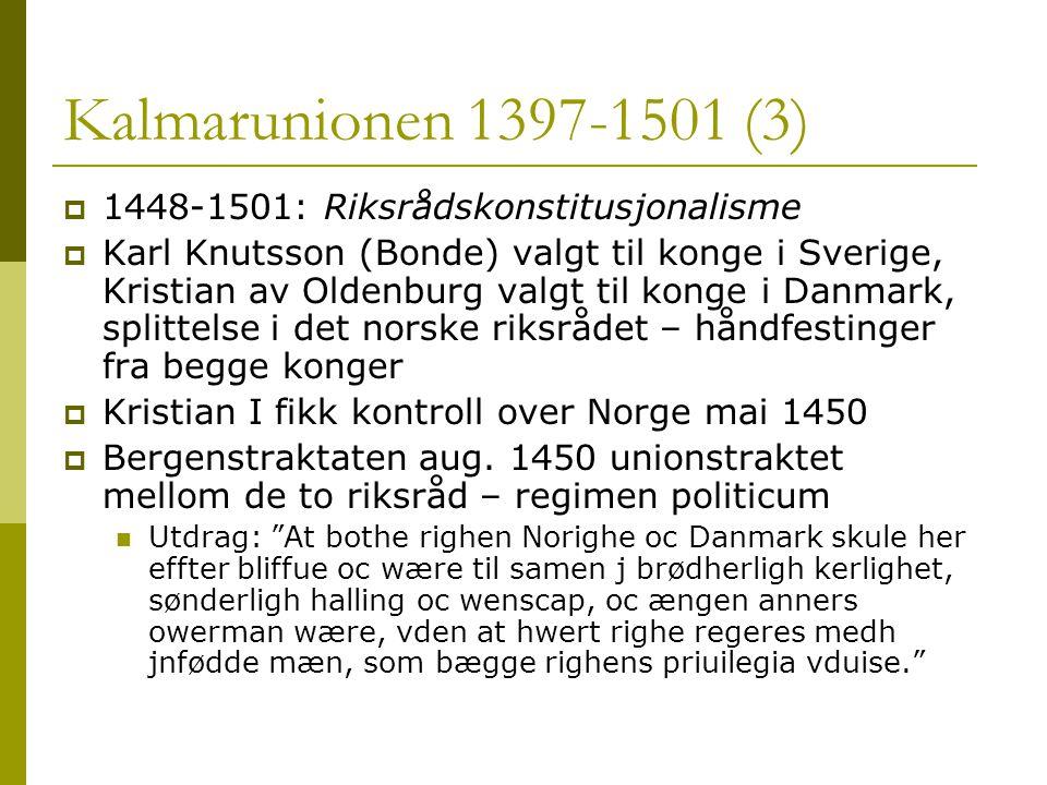 Kalmarunionen 1397-1501 (3)  1448-1501: Riksrådskonstitusjonalisme  Karl Knutsson (Bonde) valgt til konge i Sverige, Kristian av Oldenburg valgt til konge i Danmark, splittelse i det norske riksrådet – håndfestinger fra begge konger  Kristian I fikk kontroll over Norge mai 1450  Bergenstraktaten aug.