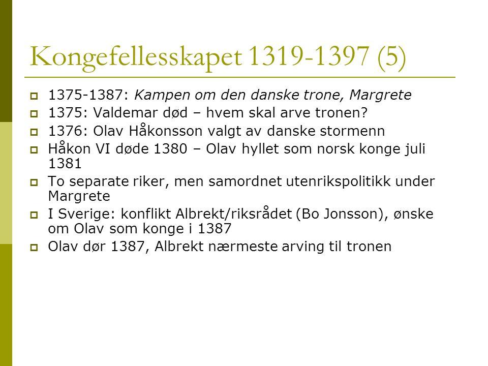 Kongefellesskapet 1319-1397 (5)  1375-1387: Kampen om den danske trone, Margrete  1375: Valdemar død – hvem skal arve tronen.