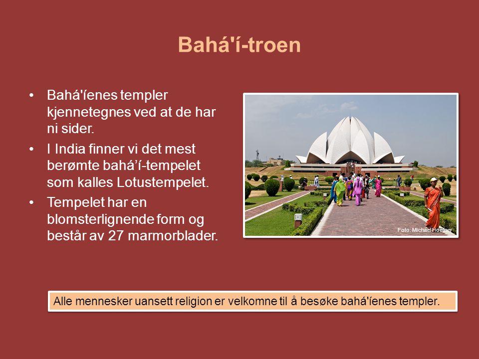 Bahá'í-troen •Bahá'íenes templer kjennetegnes ved at de har ni sider. •I India finner vi det mest berømte bahá'í-tempelet som kalles Lotustempelet. •T