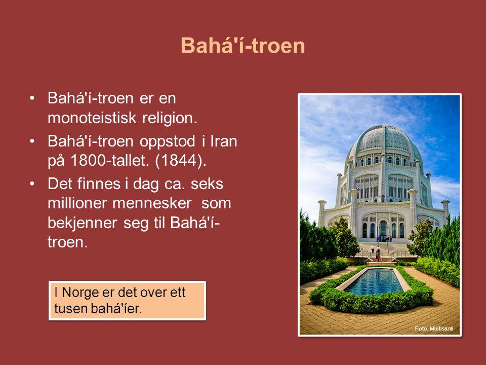 Bahá'í-troen •Bahá'í-troen er en monoteistisk religion. •Bahá'í-troen oppstod i Iran på 1800-tallet. (1844). •Det finnes i dag ca. seks millioner menn