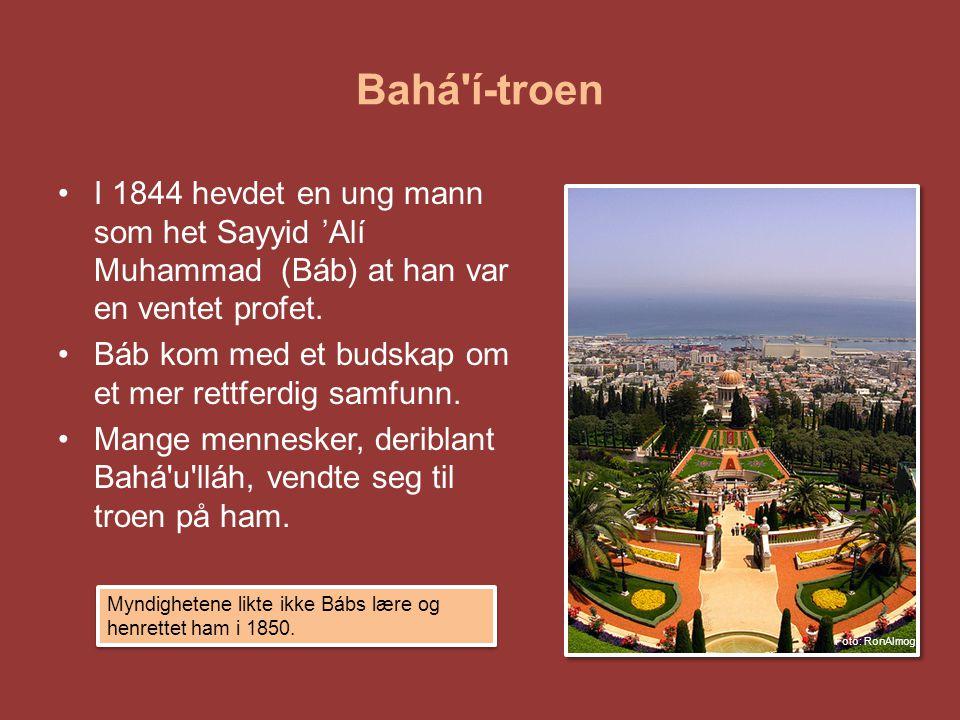 Bahá'í-troen •I 1844 hevdet en ung mann som het Sayyid 'Alí Muhammad (Báb) at han var en ventet profet. •Báb kom med et budskap om et mer rettferdig s