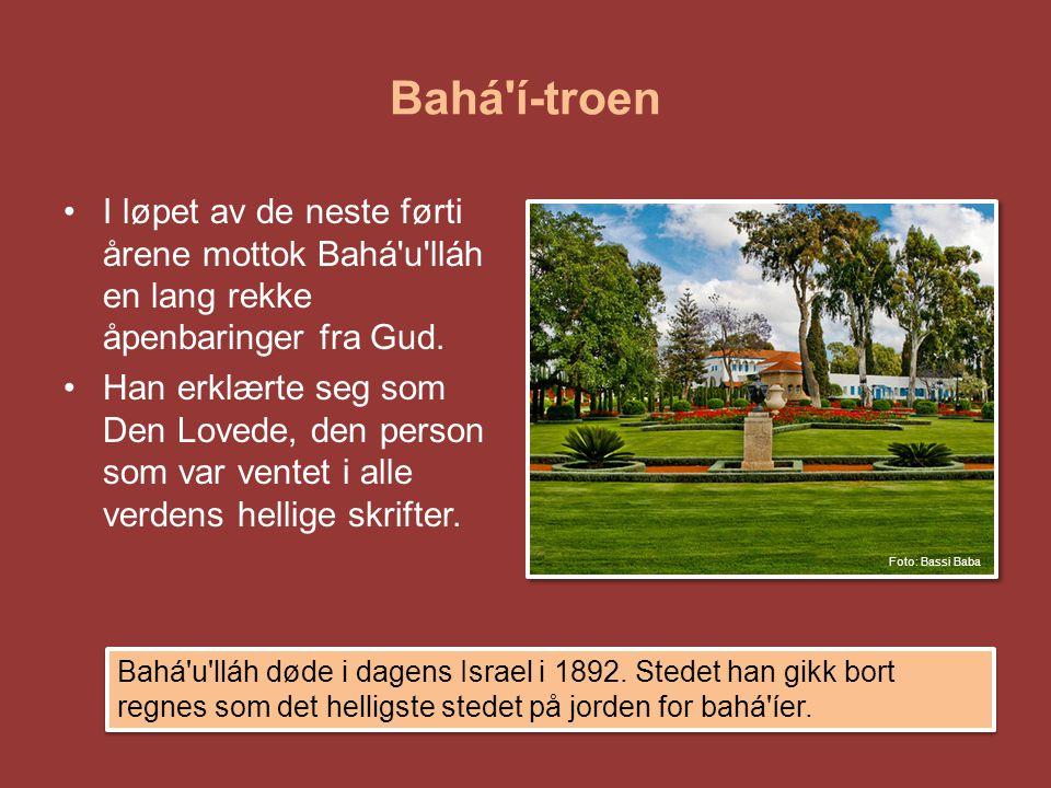 Bahá'í-troen •I løpet av de neste førti årene mottok Bahá'u'lláh en lang rekke åpenbaringer fra Gud. •Han erklærte seg som Den Lovede, den person som