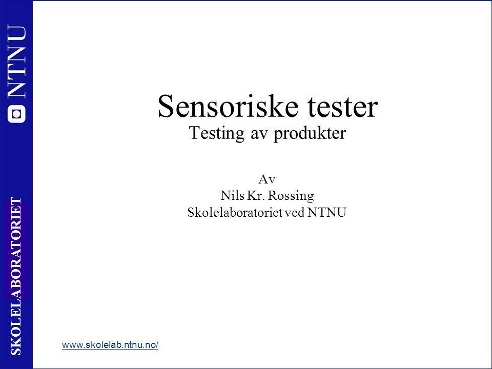 1 SKOLELABORATORIET www.skolelab.ntnu.no/ Sensoriske tester Testing av produkter Av Nils Kr. Rossing Skolelaboratoriet ved NTNU