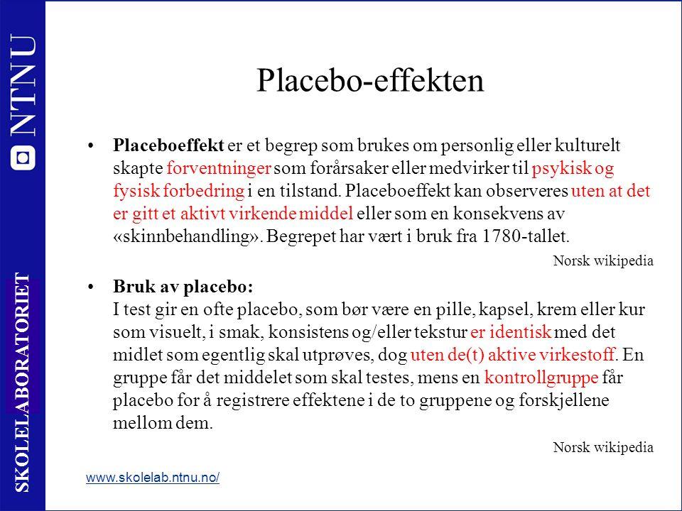14 SKOLELABORATORIET Placebo-effekten •Placeboeffekt er et begrep som brukes om personlig eller kulturelt skapte forventninger som forårsaker eller me