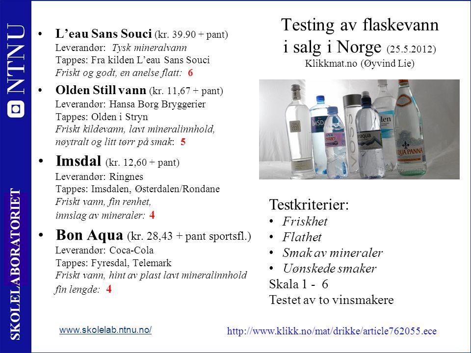 8 SKOLELABORATORIET Testing av flaskevann i salg i Norge (25.5.2012) Klikkmat.no (Øyvind Lie) •L'eau Sans Souci (kr. 39.90 + pant) Leverandør: Tysk mi