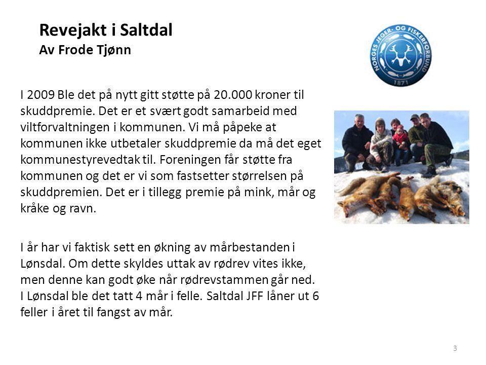 Revejakt i Saltdal Av Frode Tjønn I 2009 Ble det på nytt gitt støtte på 20.000 kroner til skuddpremie. Det er et svært godt samarbeid med viltforvaltn