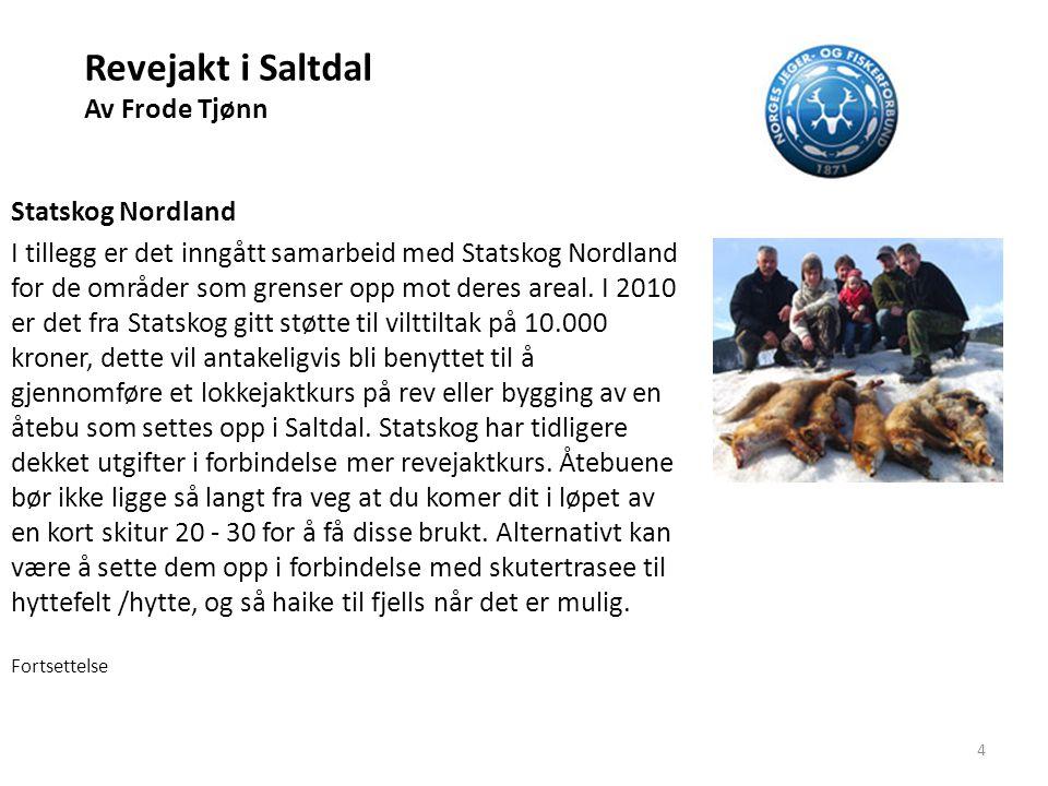 Revejakt i Saltdal Av Frode Tjønn Statskog Nordland I tillegg er det inngått samarbeid med Statskog Nordland for de områder som grenser opp mot deres