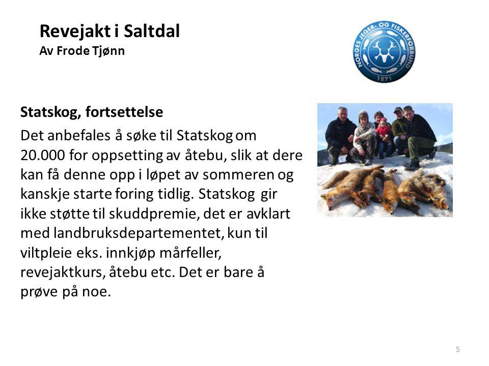 Revejakt i Saltdal Av Frode Tjønn Statskog, fortsettelse Det anbefales å søke til Statskog om 20.000 for oppsetting av åtebu, slik at dere kan få denn