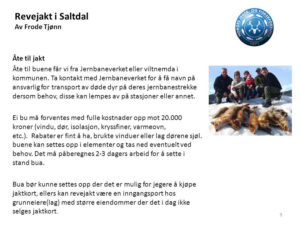 Revejakt i Saltdal Av Frode Tjønn Åte til jakt Åte til buene får vi fra Jernbaneverket eller viltnemda i kommunen. Ta kontakt med Jernbaneverket for å