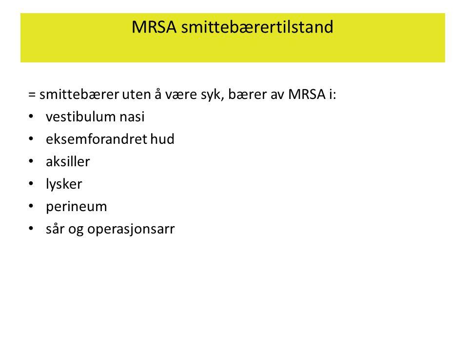 MRSA smittebærertilstand = smittebærer uten å være syk, bærer av MRSA i: • vestibulum nasi • eksemforandret hud • aksiller • lysker • perineum • sår o