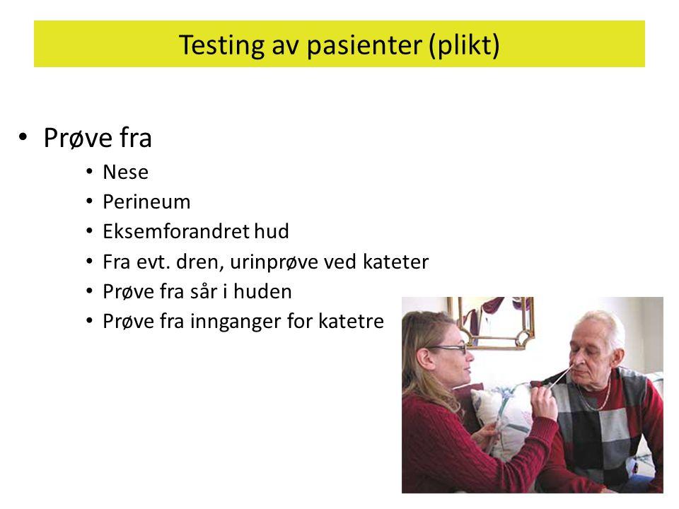 Testing av pasienter (plikt) • Prøve fra • Nese • Perineum • Eksemforandret hud • Fra evt. dren, urinprøve ved kateter • Prøve fra sår i huden • Prøve