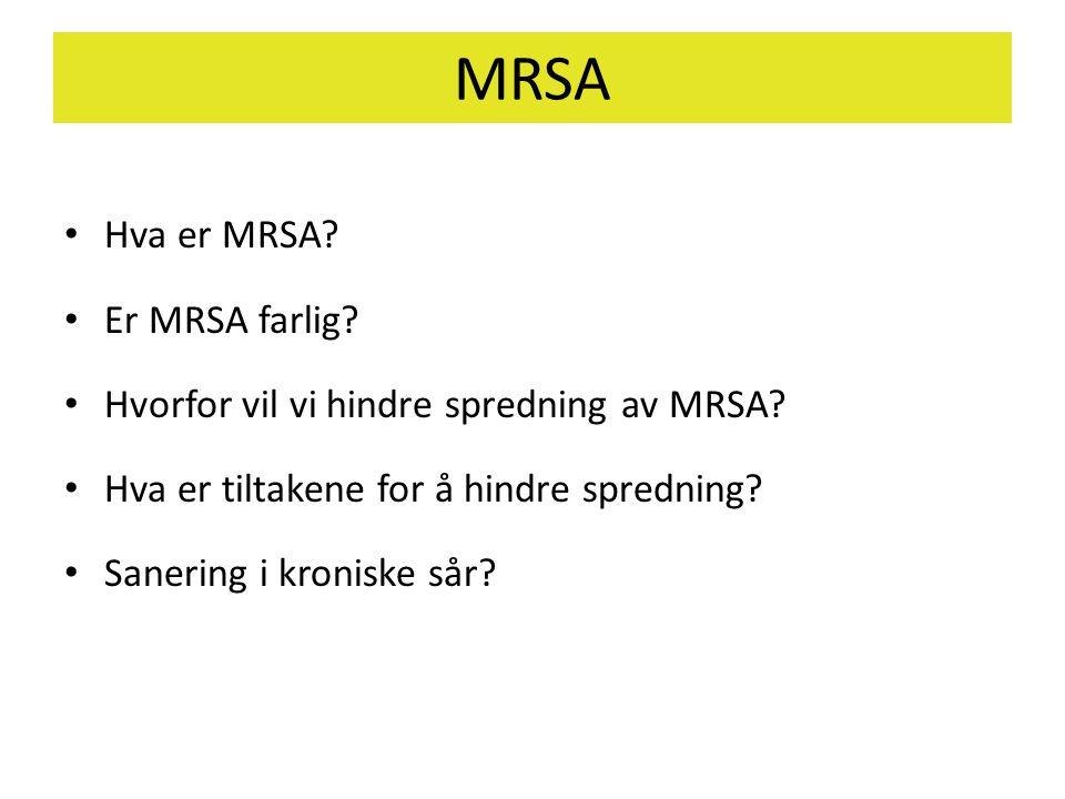MRSA • Hva er MRSA? • Er MRSA farlig? • Hvorfor vil vi hindre spredning av MRSA? • Hva er tiltakene for å hindre spredning? • Sanering i kroniske sår?