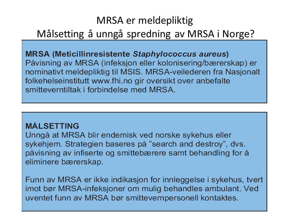 MRSA er meldepliktig Målsetting å unngå spredning av MRSA i Norge?