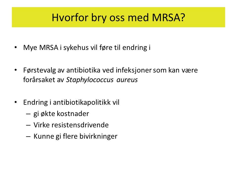 Hvorfor bry oss med MRSA? • Mye MRSA i sykehus vil føre til endring i • Førstevalg av antibiotika ved infeksjoner som kan være forårsaket av Staphyloc
