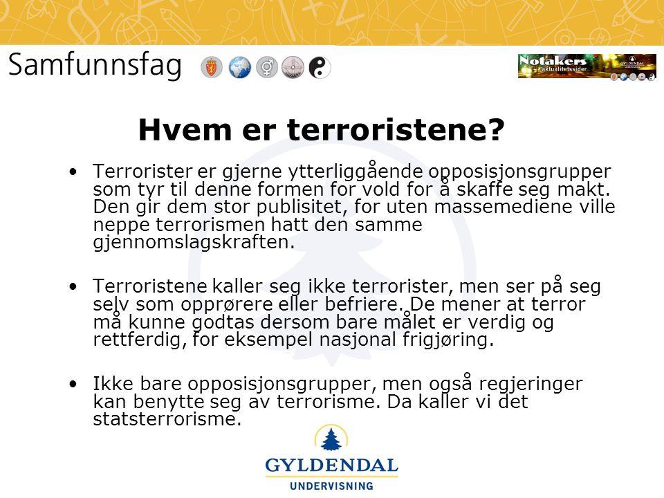 Hvem er terroristene? •Terrorister er gjerne ytterliggående opposisjonsgrupper som tyr til denne formen for vold for å skaffe seg makt. Den gir dem st