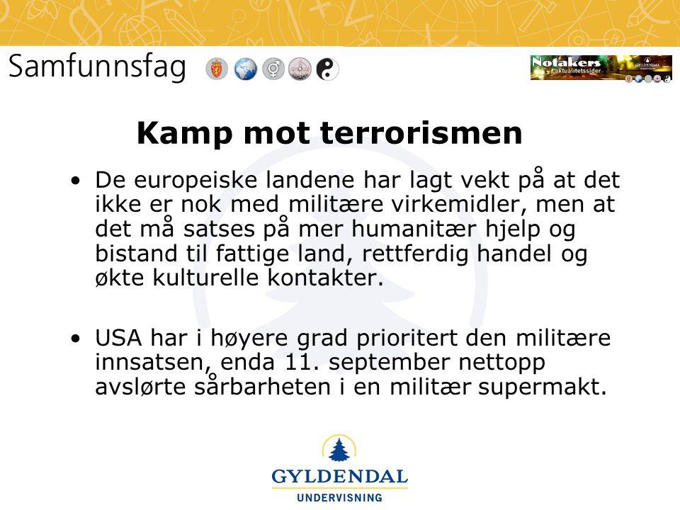 Kamp mot terrorismen •De europeiske landene har lagt vekt på at det ikke er nok med militære virkemidler, men at det må satses på mer humanitær hjelp