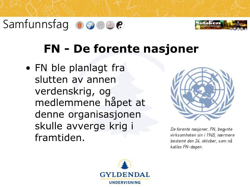 FN - De forente nasjoner •FN ble planlagt fra slutten av annen verdenskrig, og medlemmene håpet at denne organisasjonen skulle avverge krig i framtiden.