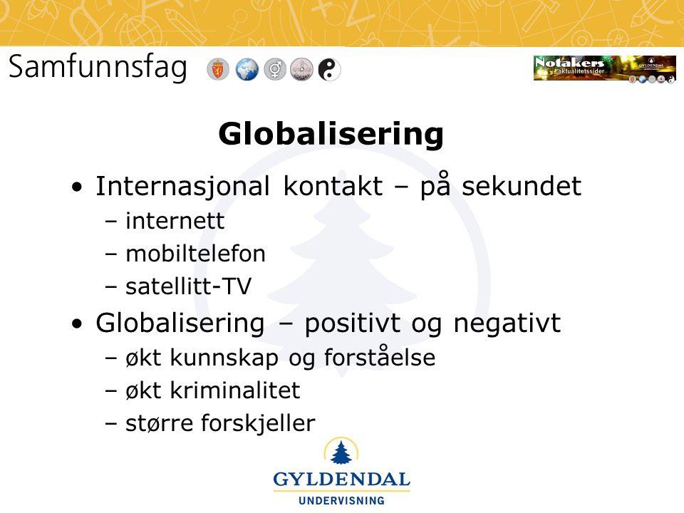 Globalisering •Internasjonal kontakt – på sekundet –internett –mobiltelefon –satellitt-TV •Globalisering – positivt og negativt –økt kunnskap og forståelse –økt kriminalitet –større forskjeller