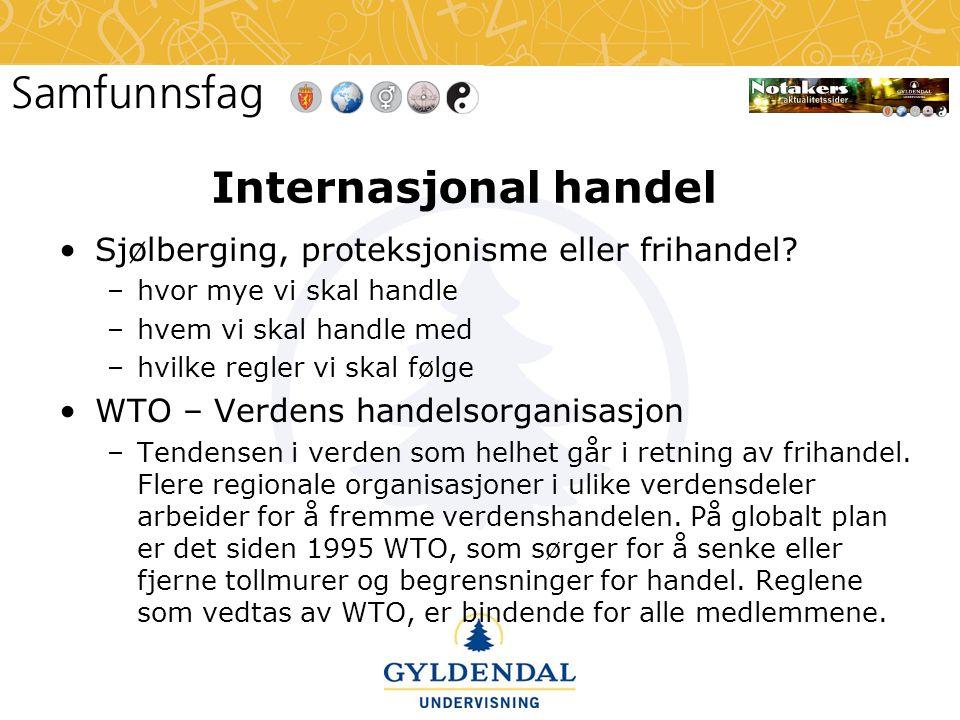 Internasjonal handel •Sjølberging, proteksjonisme eller frihandel.