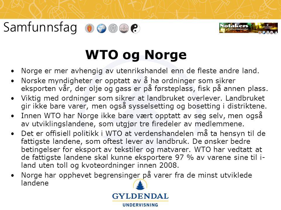 WTO og Norge •Norge er mer avhengig av utenrikshandel enn de fleste andre land. •Norske myndigheter er opptatt av å ha ordninger som sikrer eksporten