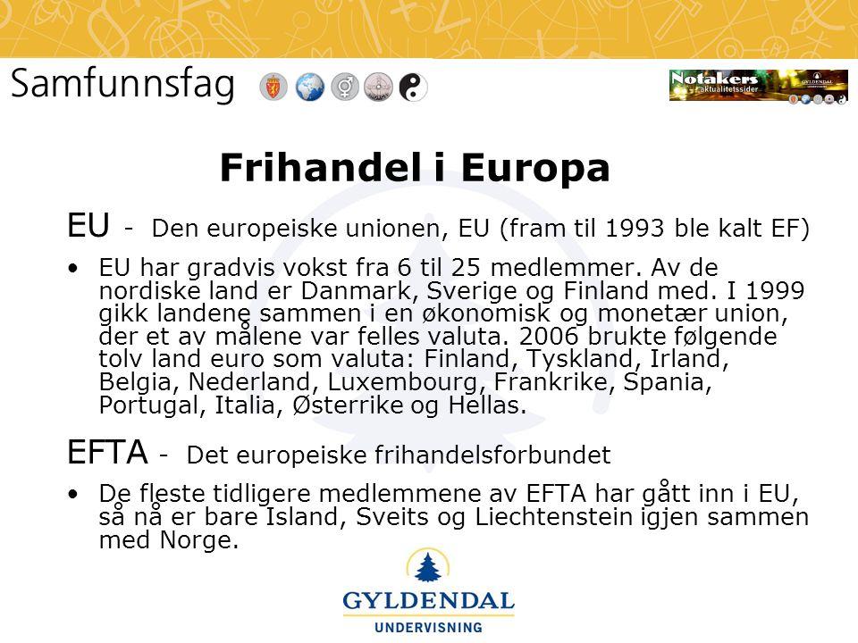 Frihandel i Europa EU - Den europeiske unionen, EU (fram til 1993 ble kalt EF) •EU har gradvis vokst fra 6 til 25 medlemmer. Av de nordiske land er Da
