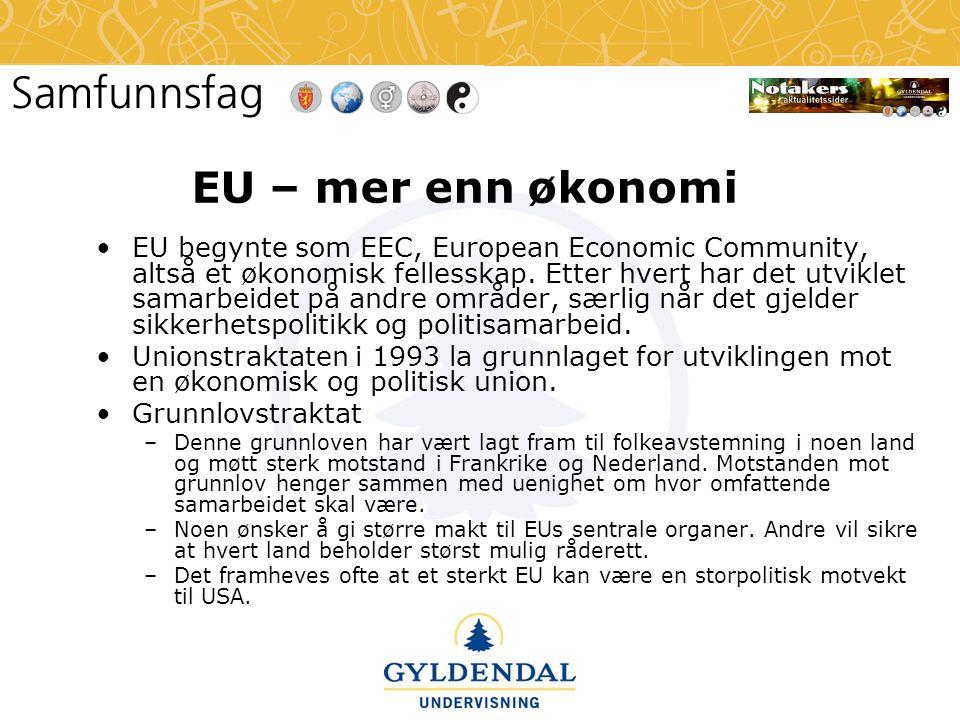 EU – mer enn økonomi •EU begynte som EEC, European Economic Community, altså et økonomisk fellesskap. Etter hvert har det utviklet samarbeidet på andr