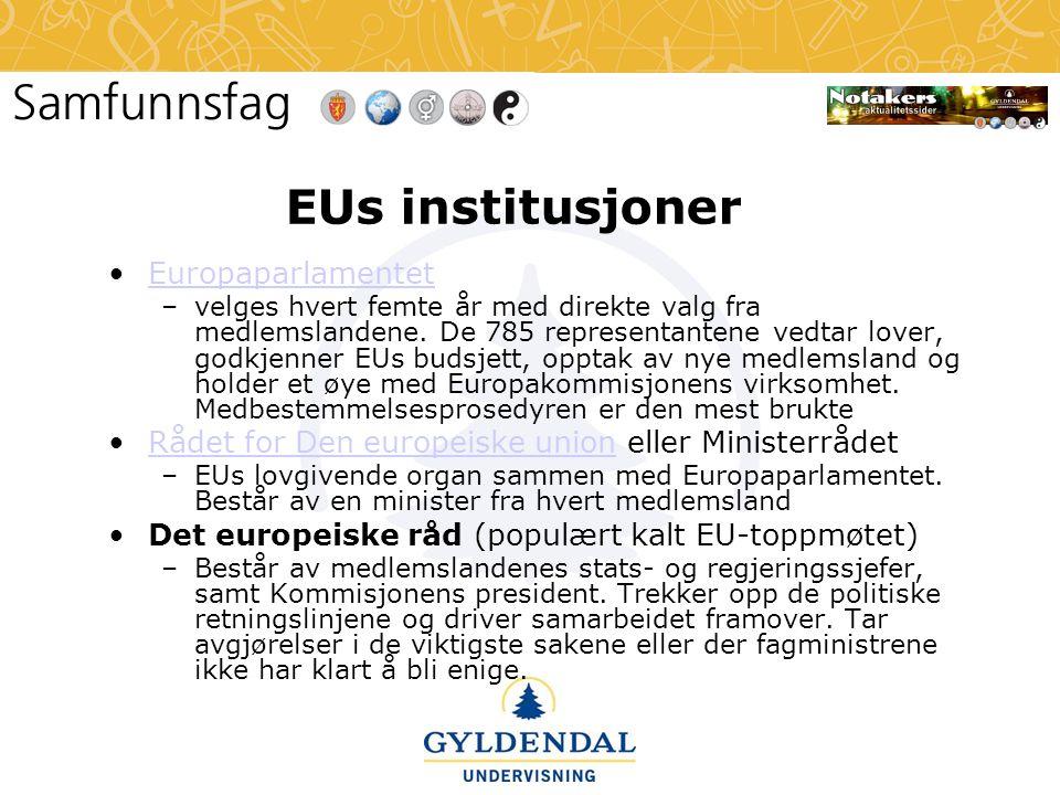 EUs institusjoner •EuropaparlamentetEuropaparlamentet –velges hvert femte år med direkte valg fra medlemslandene. De 785 representantene vedtar lover,